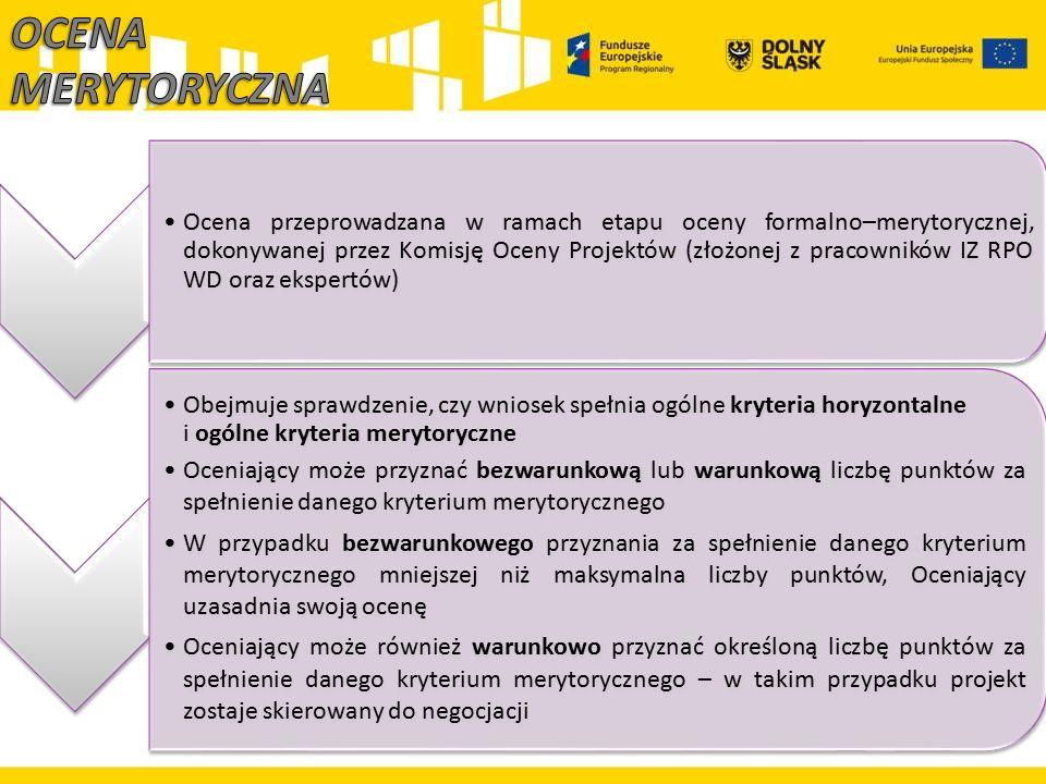 Ocena przeprowadzana w ramach etapu oceny formalno–merytorycznej, dokonywanej przez Komisję Oceny Projektów (złożonej z pracowników IZ RPO WD oraz eks