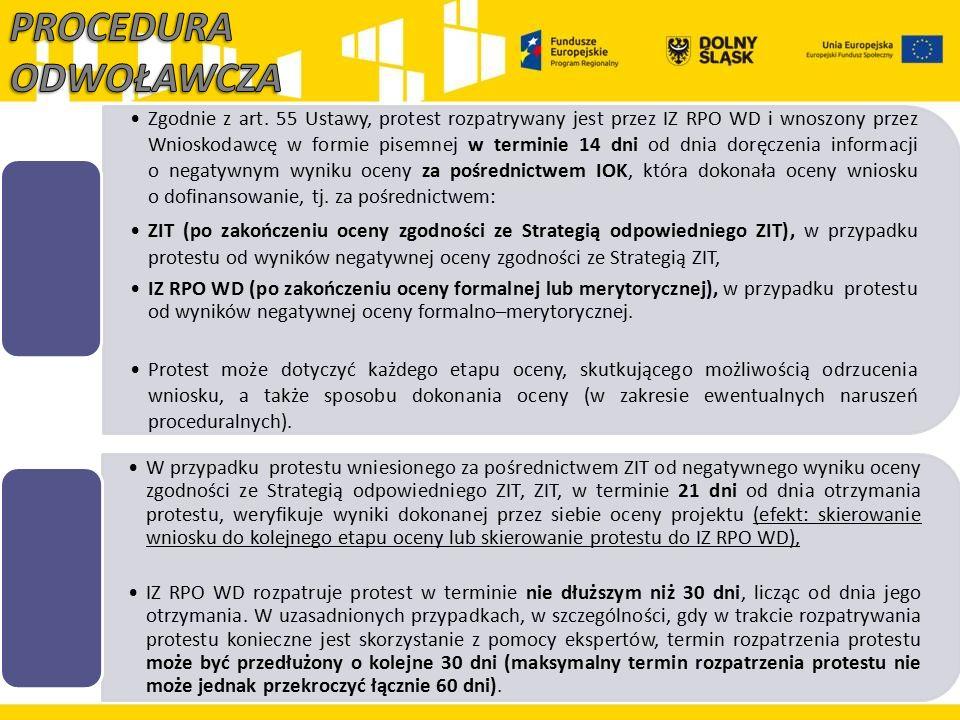 Zgodnie z art. 55 Ustawy, protest rozpatrywany jest przez IZ RPO WD i wnoszony przez Wnioskodawcę w formie pisemnej w terminie 14 dni od dnia doręczen