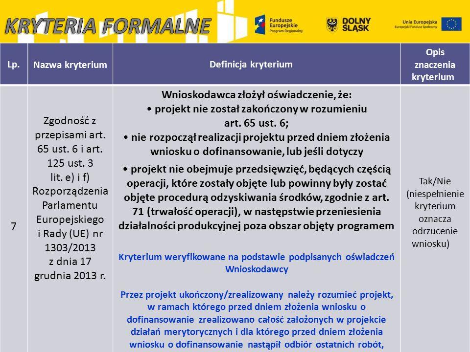 Lp.Nazwa kryteriumDefinicja kryterium Opis znaczenia kryterium 7 Zgodność z przepisami art. 65 ust. 6 i art. 125 ust. 3 lit. e) i f) Rozporządzenia Pa
