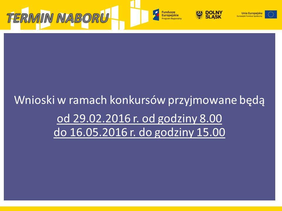 Wnioski w ramach konkursów przyjmowane będą od 29.02.2016 r. od godziny 8.00 do 16.05.2016 r. do godziny 15.00