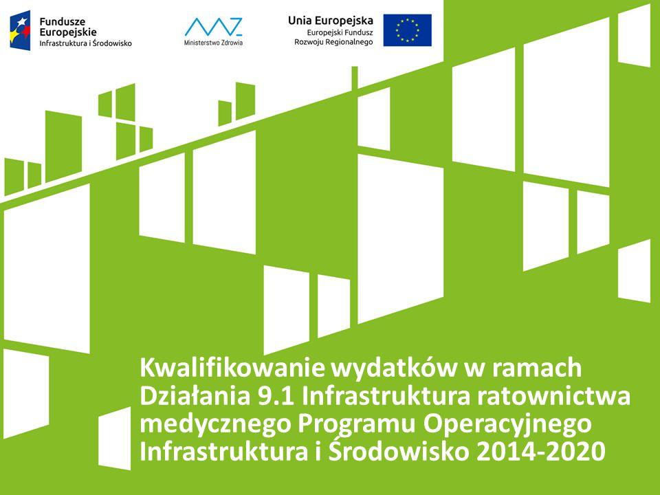 Kwalifikowanie wydatków w ramach Działania 9.1 Infrastruktura ratownictwa medycznego Programu Operacyjnego Infrastruktura i Środowisko 2014-2020