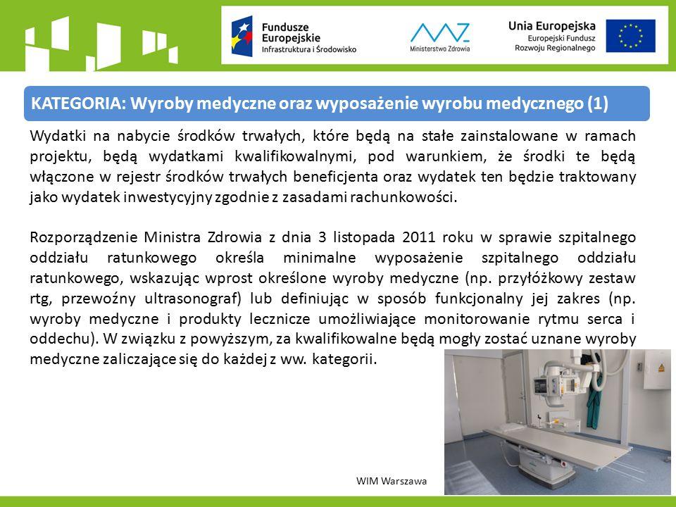 KATEGORIA: Wyroby medyczne oraz wyposażenie wyrobu medycznego (1) WIM Warszawa Wydatki na nabycie środków trwałych, które będą na stałe zainstalowane w ramach projektu, będą wydatkami kwalifikowalnymi, pod warunkiem, że środki te będą włączone w rejestr środków trwałych beneficjenta oraz wydatek ten będzie traktowany jako wydatek inwestycyjny zgodnie z zasadami rachunkowości.