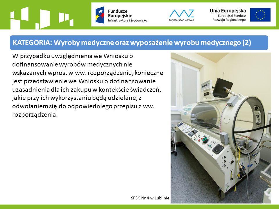 KATEGORIA: Wyroby medyczne oraz wyposażenie wyrobu medycznego (2) W przypadku uwzględnienia we Wniosku o dofinansowanie wyrobów medycznych nie wskazanych wprost w ww.