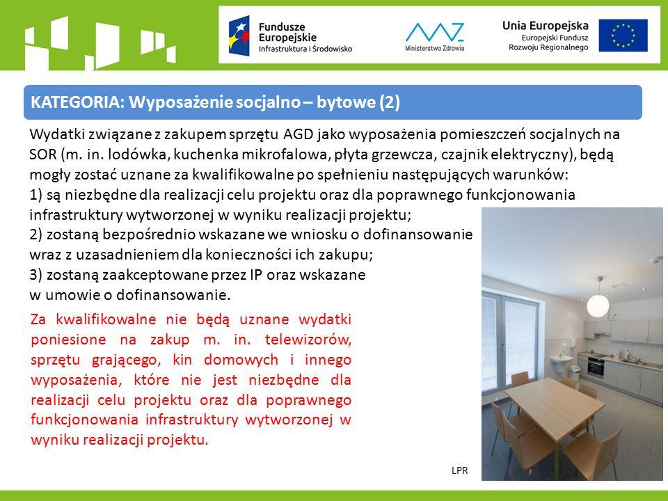 KATEGORIA: Wyposażenie socjalno – bytowe (2) LPR Wydatki związane z zakupem sprzętu AGD jako wyposażenia pomieszczeń socjalnych na SOR (m.