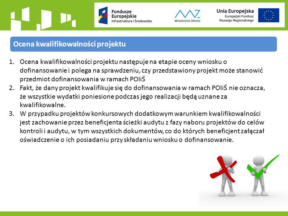 1.Ocena kwalifikowalności projektu następuje na etapie oceny wniosku o dofinansowanie i polega na sprawdzeniu, czy przedstawiony projekt może stanowić przedmiot dofinansowania w ramach POIiŚ 2.Fakt, że dany projekt kwalifikuje się do dofinansowania w ramach POIiŚ nie oznacza, że wszystkie wydatki poniesione podczas jego realizacji będą uznane za kwalifikowalne.