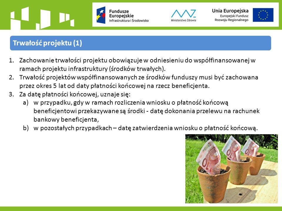1.Zachowanie trwałości projektu obowiązuje w odniesieniu do współfinansowanej w ramach projektu infrastruktury (środków trwałych).