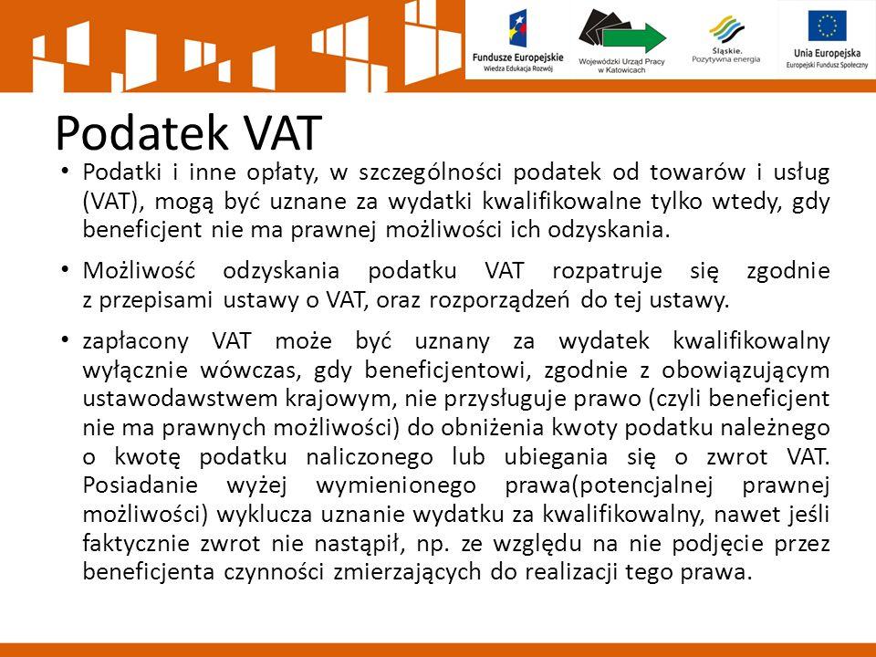 Podatek VAT Podatki i inne opłaty, w szczególności podatek od towarów i usług (VAT), mogą być uznane za wydatki kwalifikowalne tylko wtedy, gdy benefi