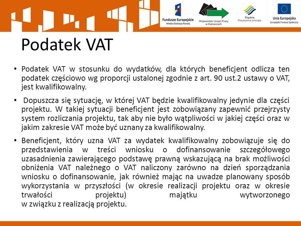 Podatek VAT Podatek VAT w stosunku do wydatków, dla których beneficjent odlicza ten podatek częściowo wg proporcji ustalonej zgodnie z art. 90 ust.2 u