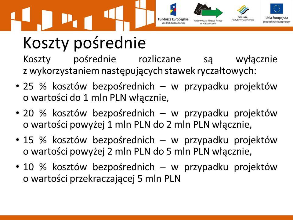 Koszty pośrednie Koszty pośrednie rozliczane są wyłącznie z wykorzystaniem następujących stawek ryczałtowych: 25 % kosztów bezpośrednich – w przypadku projektów o wartości do 1 mln PLN włącznie, 20 % kosztów bezpośrednich – w przypadku projektów o wartości powyżej 1 mln PLN do 2 mln PLN włącznie, 15 % kosztów bezpośrednich – w przypadku projektów o wartości powyżej 2 mln PLN do 5 mln PLN włącznie, 10 % kosztów bezpośrednich – w przypadku projektów o wartości przekraczającej 5 mln PLN