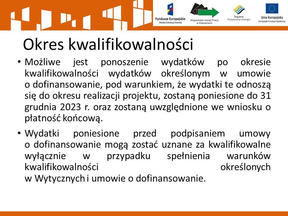 Okres kwalifikowalności Możliwe jest ponoszenie wydatków po okresie kwalifikowalności wydatków określonym w umowie o dofinansowanie, pod warunkiem, że wydatki te odnoszą się do okresu realizacji projektu, zostaną poniesione do 31 grudnia 2023 r.