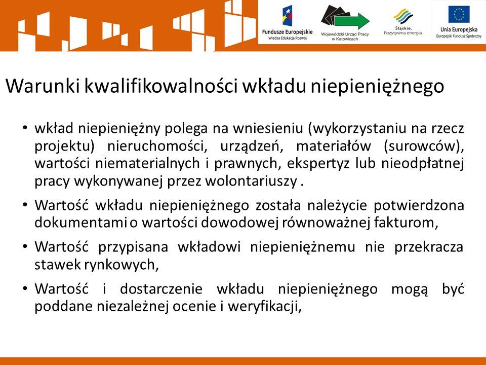 Warunki kwalifikowalności wkładu niepieniężnego wkład niepieniężny polega na wniesieniu (wykorzystaniu na rzecz projektu) nieruchomości, urządzeń, materiałów (surowców), wartości niematerialnych i prawnych, ekspertyz lub nieodpłatnej pracy wykonywanej przez wolontariuszy.