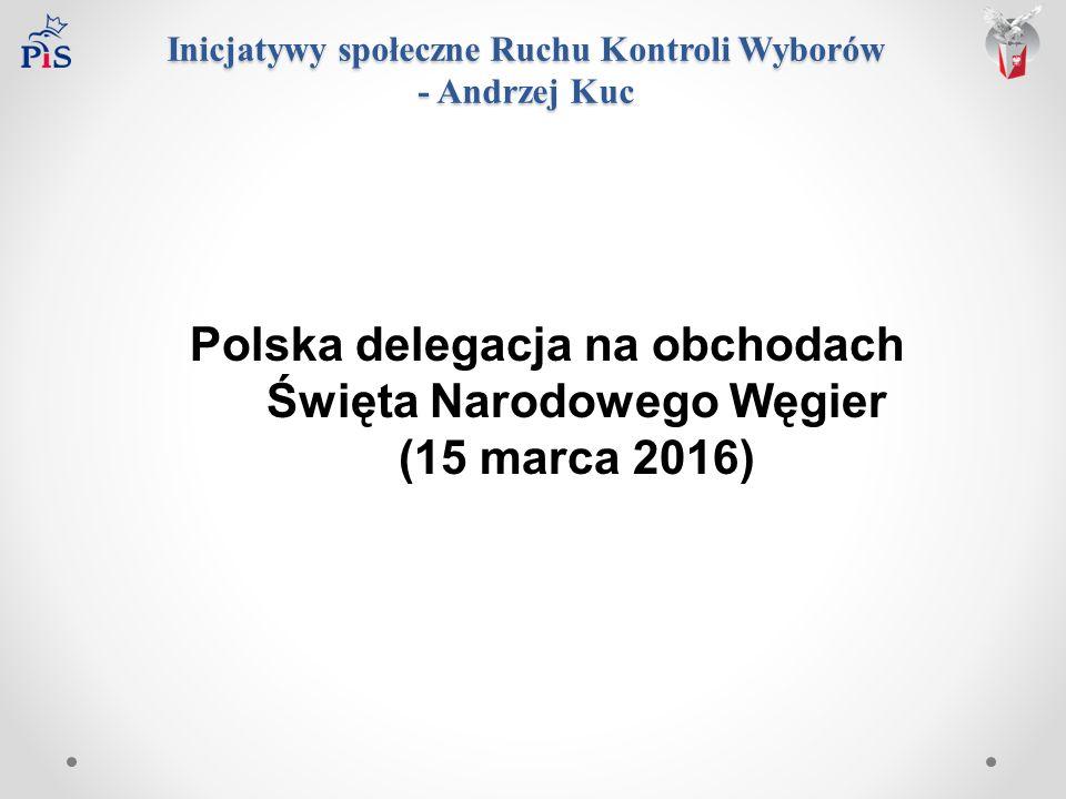 Inicjatywy społeczne Ruchu Kontroli Wyborów - Andrzej Kuc Polska delegacja na obchodach Święta Narodowego Węgier (15 marca 2016)