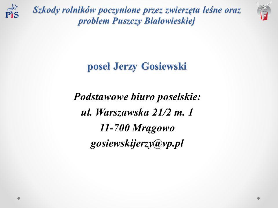 Szkody rolników poczynione przez zwierzęta leśne oraz problem Puszczy Białowieskiej poseł Jerzy Gosiewski Podstawowe biuro poselskie: ul.