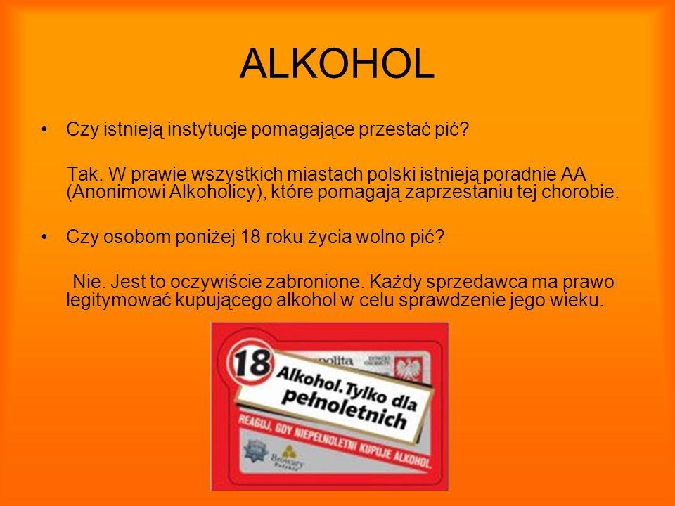 ALKOHOL Czy istnieją instytucje pomagające przestać pić? Tak. W prawie wszystkich miastach polski istnieją poradnie AA (Anonimowi Alkoholicy), które p