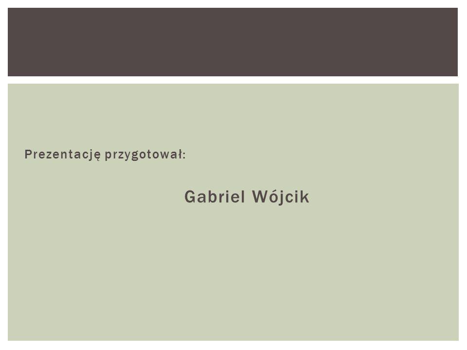 Prezentację przygotował: Gabriel Wójcik