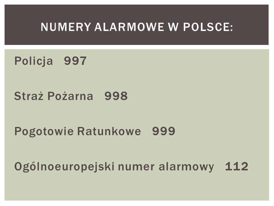 Policja 997 Straż Pożarna 998 Pogotowie Ratunkowe 999 Ogólnoeuropejski numer alarmowy 112 NUMERY ALARMOWE W POLSCE: