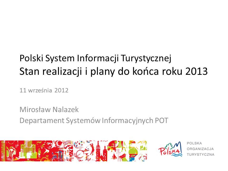 Polski System Informacji Turystycznej Stan realizacji i plany do końca roku 2013 11 września 2012 Mirosław Nalazek Departament Systemów Informacyjnych