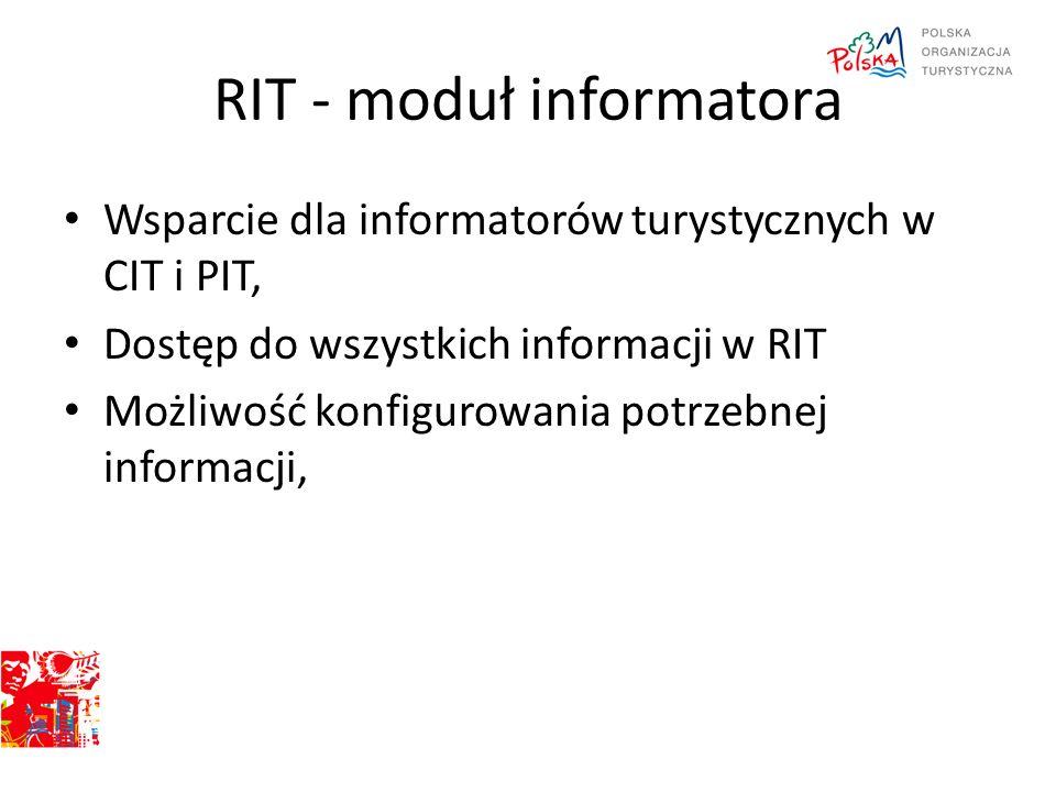 RIT - moduł informatora Wsparcie dla informatorów turystycznych w CIT i PIT, Dostęp do wszystkich informacji w RIT Możliwość konfigurowania potrzebnej