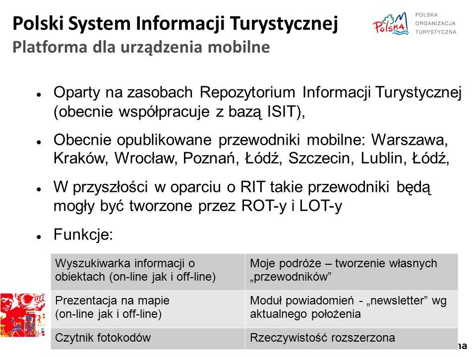 Polski System Informacji Turystycznej Platforma dla urządzenia mobilne Oparty na zasobach Repozytorium Informacji Turystycznej (obecnie współpracuje z