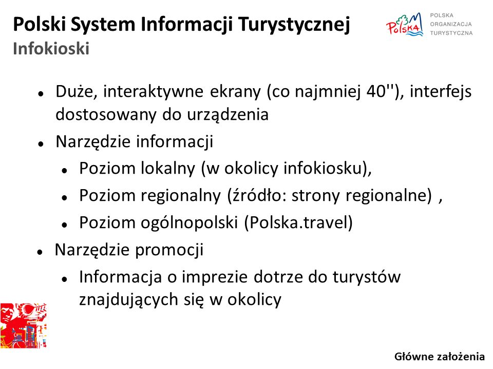 Polski System Informacji Turystycznej Infokioski Duże, interaktywne ekrany (co najmniej 40''), interfejs dostosowany do urządzenia Narzędzie informacj