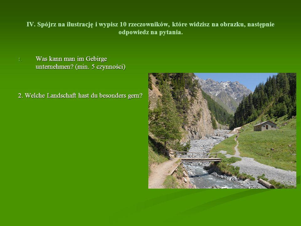 IV. Spójrz na ilustrację i wypisz 10 rzeczowników, które widzisz na obrazku, następnie odpowiedz na pytania. 1. Was kann man im Gebirge unternehmen? (