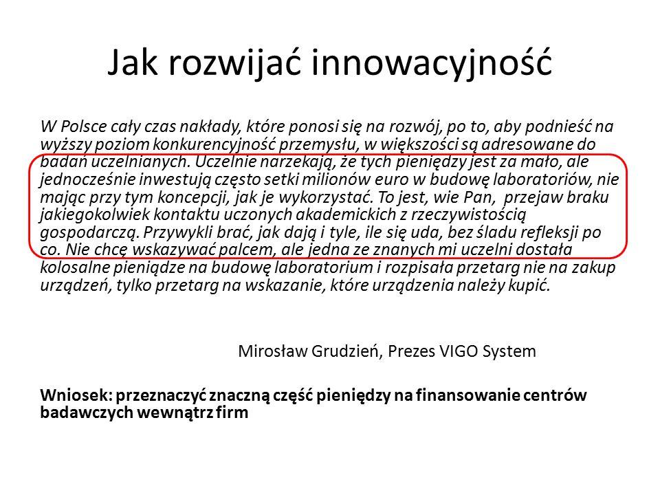 W Polsce cały czas nakłady, które ponosi się na rozwój, po to, aby podnieść na wyższy poziom konkurencyjność przemysłu, w większości są adresowane do badań uczelnianych.