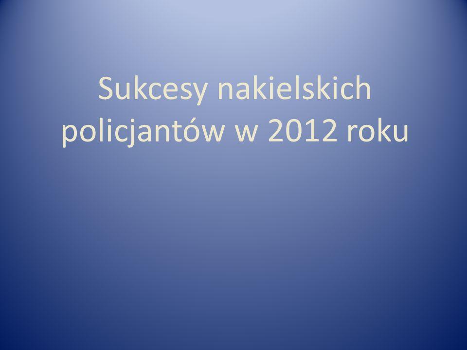 Sukcesy nakielskich policjantów w 2012 roku