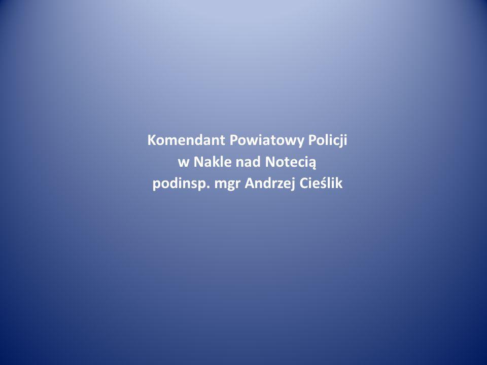 Komendant Powiatowy Policji w Nakle nad Notecią podinsp. mgr Andrzej Cieślik