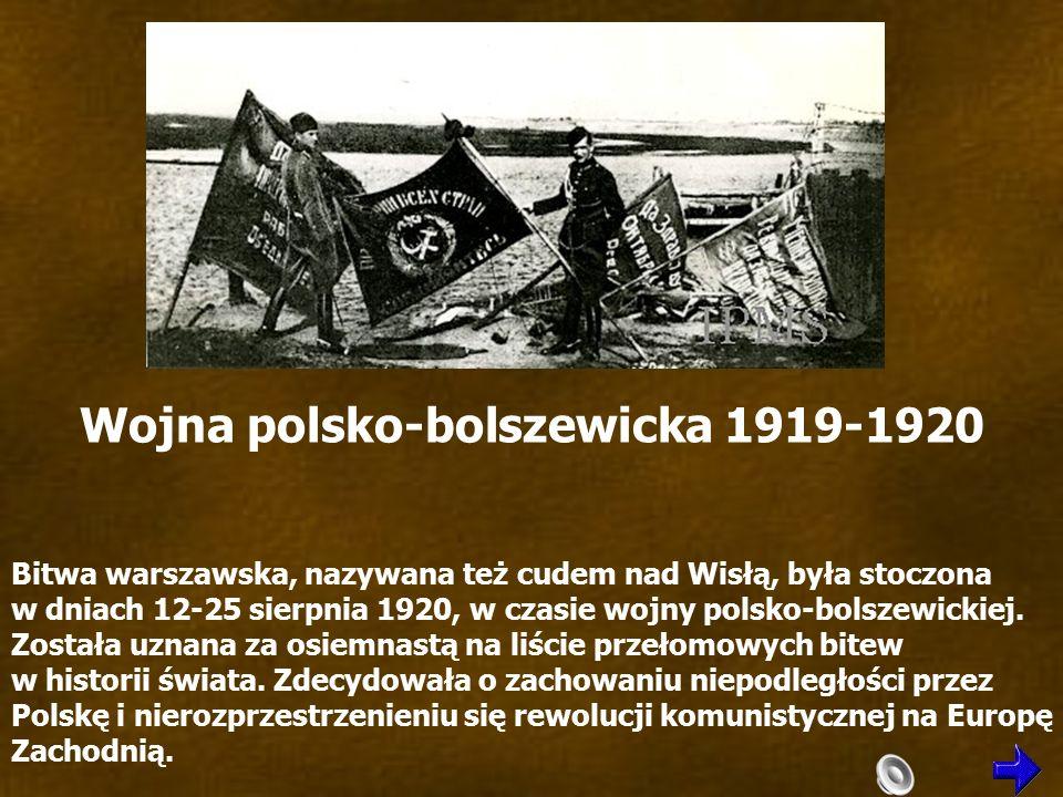 Wojna polsko-bolszewicka 1919-1920 Bitwa warszawska, nazywana też cudem nad Wisłą, była stoczona w dniach 12-25 sierpnia 1920, w czasie wojny polsko-bolszewickiej.