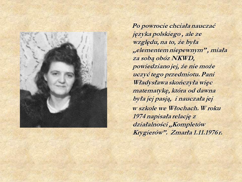 """Po powrocie chciała nauczać języka polskiego, ale ze względu, na to, że była """"elementem niepewnym , miała za sobą obóz NKWD, powiedziano jej, że nie może uczyć tego przedmiotu."""