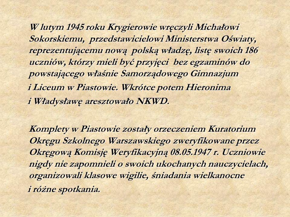 W lutym 1945 roku Krygierowie wręczyli Michałowi Sokorskiemu, przedstawicielowi Ministerstwa Oświaty, reprezentującemu nową polską władzę, listę swoich 186 uczniów, którzy mieli być przyjęci bez egzaminów do powstającego właśnie Samorządowego Gimnazjum i Liceum w Piastowie.