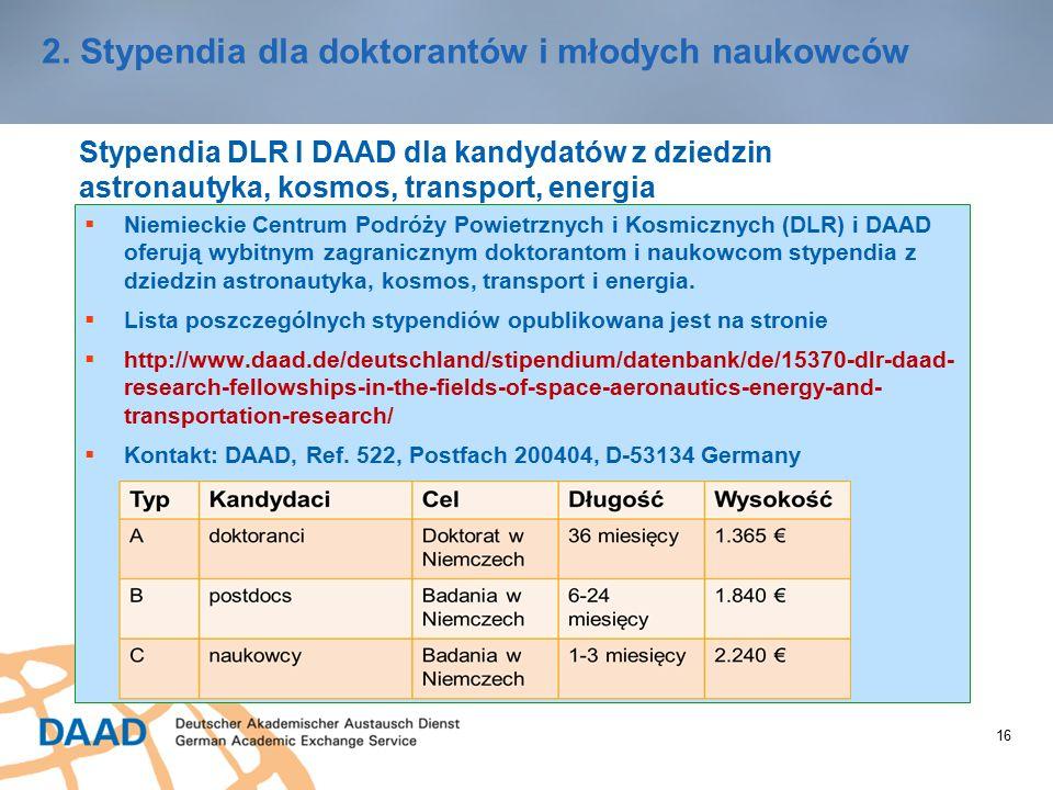 16 2. Stypendia dla doktorantów i młodych naukowców Stypendia DLR I DAAD dla kandydatów z dziedzin astronautyka, kosmos, transport, energia  Niemieck