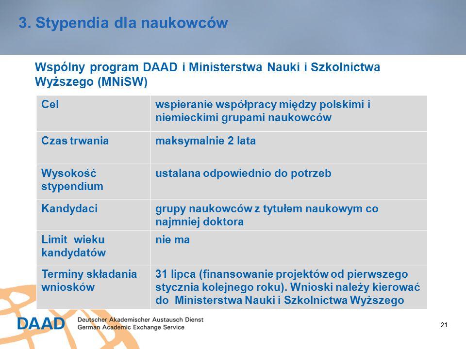 21 3. Stypendia dla naukowców Wspólny program DAAD i Ministerstwa Nauki i Szkolnictwa Wyższego (MNiSW) Celwspieranie współpracy między polskimi i niem