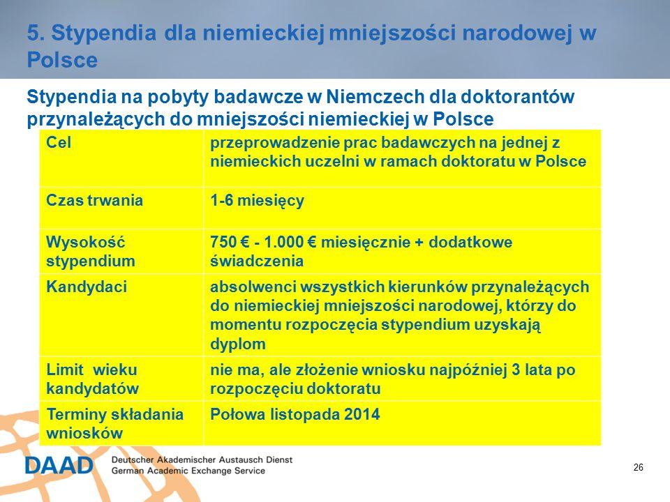 26 5. Stypendia dla niemieckiej mniejszości narodowej w Polsce Stypendia na pobyty badawcze w Niemczech dla doktorantów przynależących do mniejszości