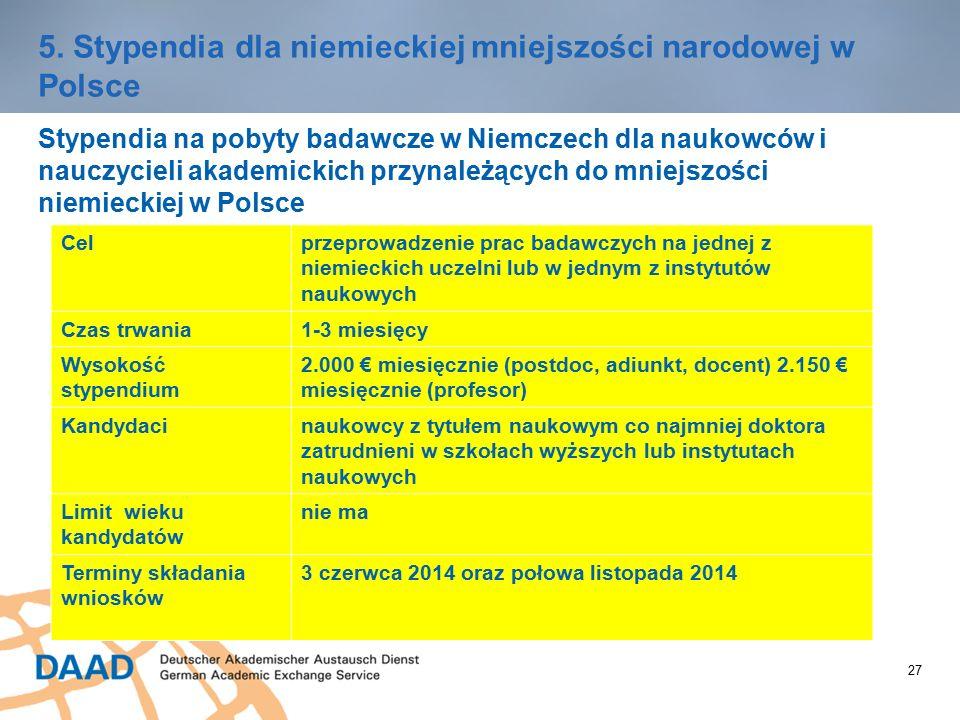 27 5. Stypendia dla niemieckiej mniejszości narodowej w Polsce Stypendia na pobyty badawcze w Niemczech dla naukowców i nauczycieli akademickich przyn