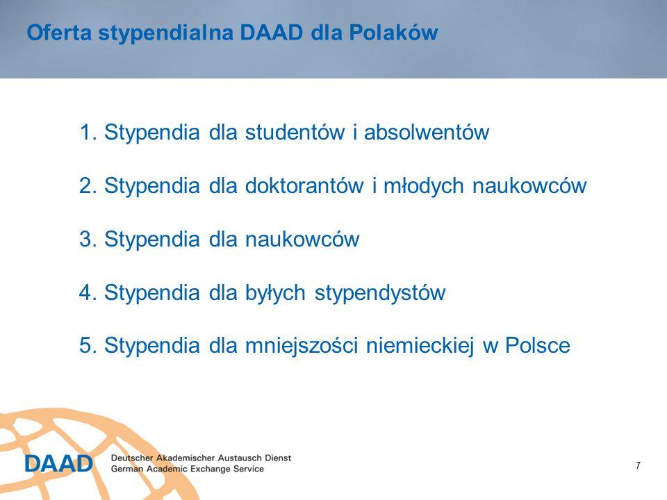 7 Oferta stypendialna DAAD dla Polaków 1.Stypendia dla studentów i absolwentów 2.Stypendia dla doktorantów i młodych naukowców 3.Stypendia dla naukowców 4.Stypendia dla byłych stypendystów 5.Stypendia dla mniejszości niemieckiej w Polsce