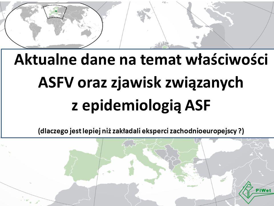 Aktualne dane na temat właściwości ASFV oraz zjawisk związanych z epidemiologią ASF (dlaczego jest lepiej niż zakładali eksperci zachodnioeuropejscy )