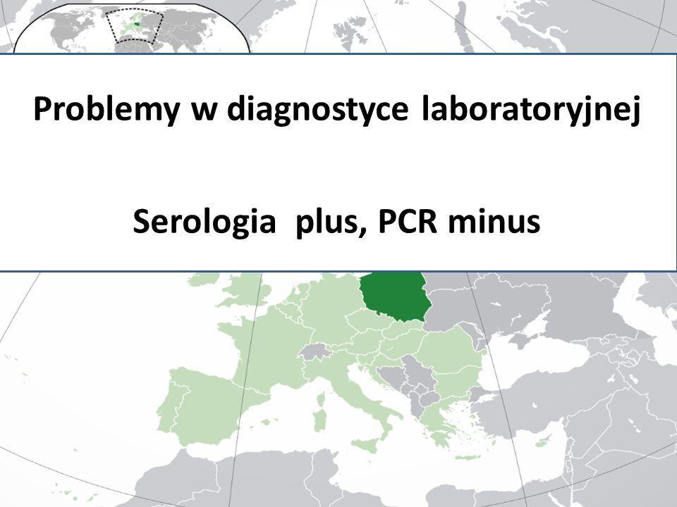 Problemy w diagnostyce laboratoryjnej Serologia plus, PCR minus