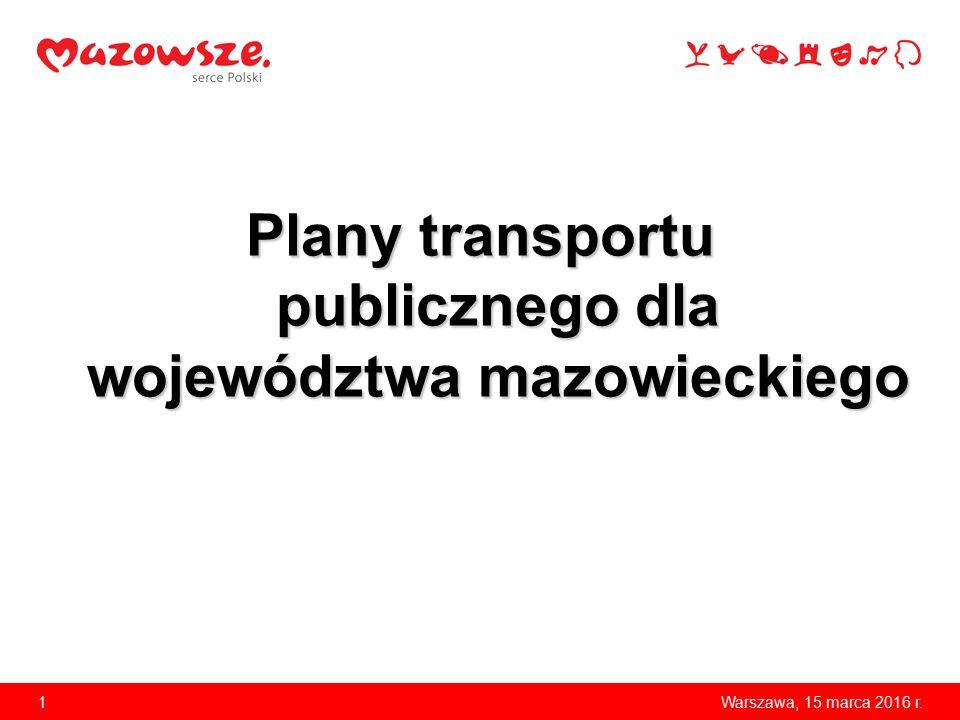 Plany transportu publicznego dla województwa mazowieckiego 1Warszawa, 15 marca 2016 r.