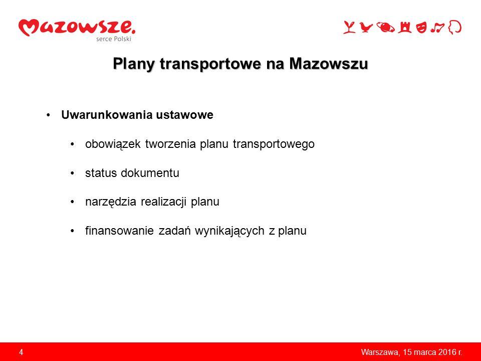 4 Plany transportowe na Mazowszu Warszawa, 15 marca 2016 r. Uwarunkowania ustawowe obowiązek tworzenia planu transportowego status dokumentu narzędzia
