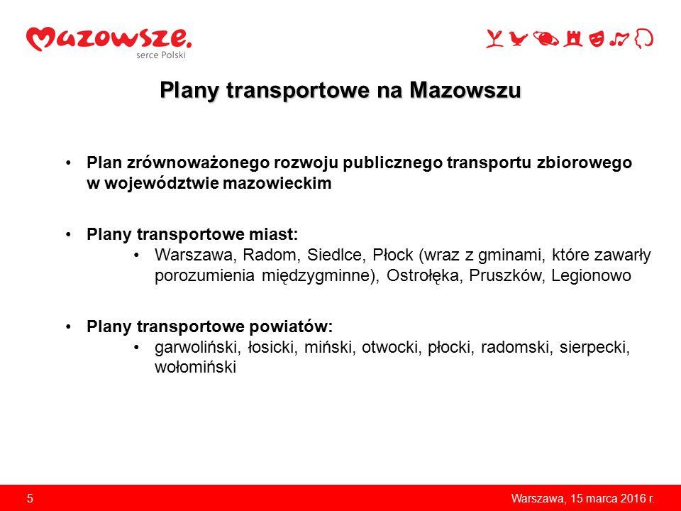 5 Plany transportowe na Mazowszu Warszawa, 15 marca 2016 r. Plan zrównoważonego rozwoju publicznego transportu zbiorowego w województwie mazowieckim P