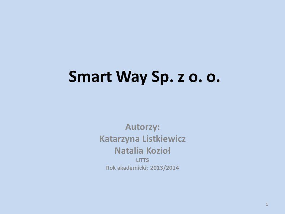 Smart Way Sp. z o. o. Autorzy: Katarzyna Listkiewicz Natalia Kozioł LiTTS Rok akademicki: 2013/2014 1