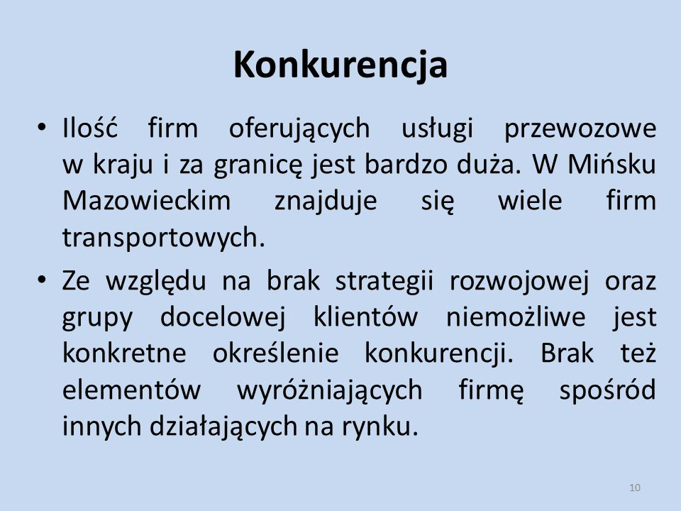 Konkurencja Ilość firm oferujących usługi przewozowe w kraju i za granicę jest bardzo duża. W Mińsku Mazowieckim znajduje się wiele firm transportowyc