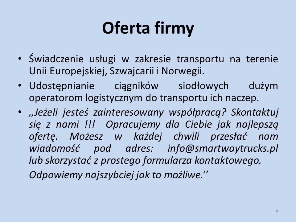 Oferta firmy Świadczenie usługi w zakresie transportu na terenie Unii Europejskiej, Szwajcarii i Norwegii. Udostępnianie ciągników siodłowych dużym op