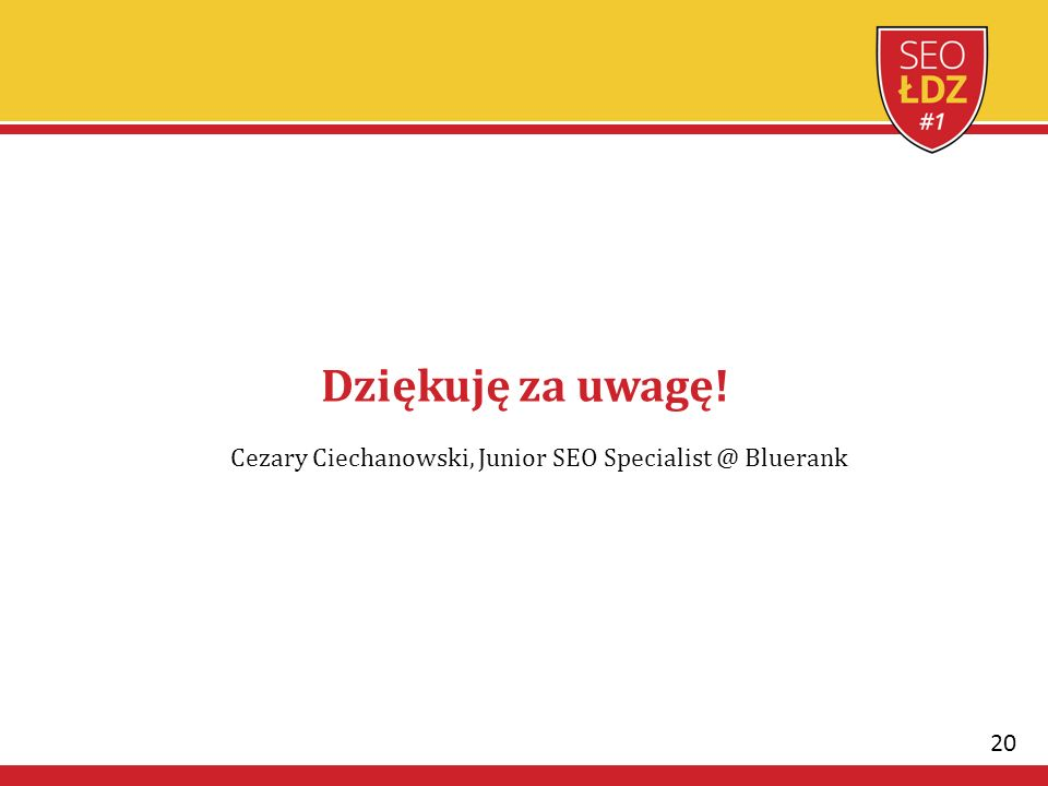 20 Dziękuję za uwagę! Cezary Ciechanowski, Junior SEO Specialist @ Bluerank
