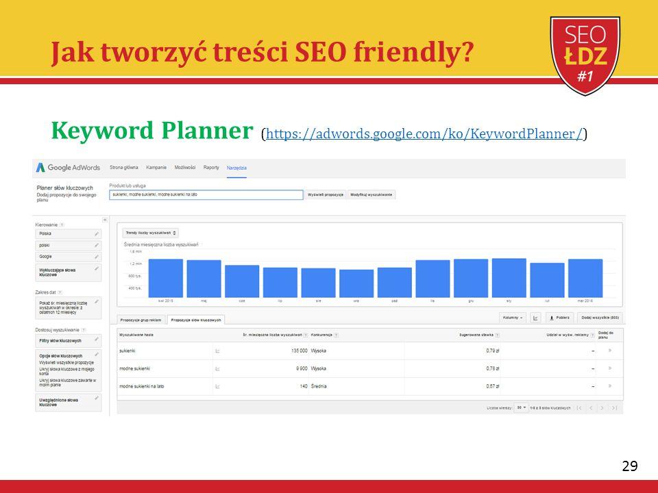 29 Jak tworzyć treści SEO friendly? Keyword Planner (https://adwords.google.com/ko/KeywordPlanner/)https://adwords.google.com/ko/KeywordPlanner/