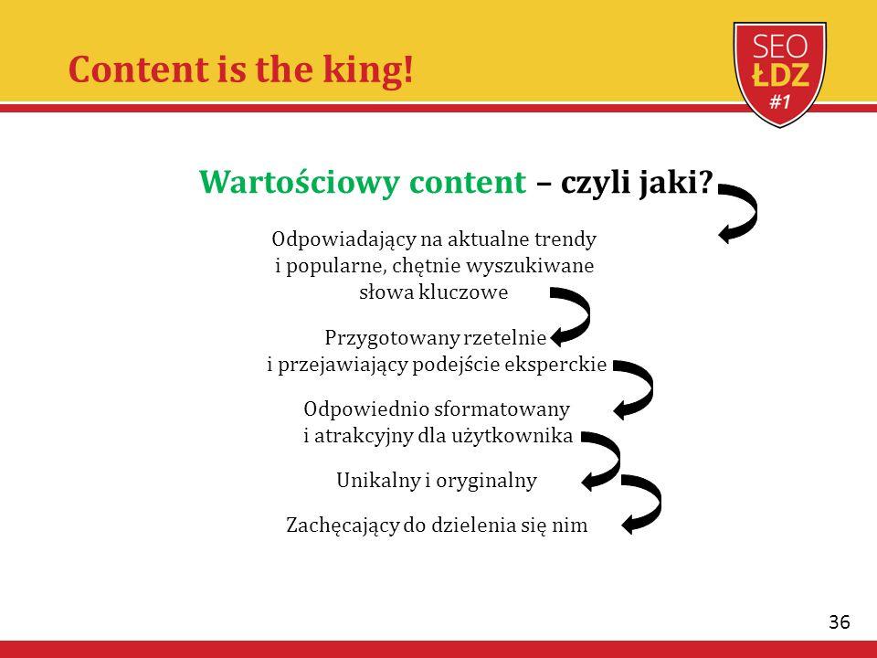 36 Content is the king! Wartościowy content – czyli jaki? Odpowiadający na aktualne trendy i popularne, chętnie wyszukiwane słowa kluczowe Przygotowan