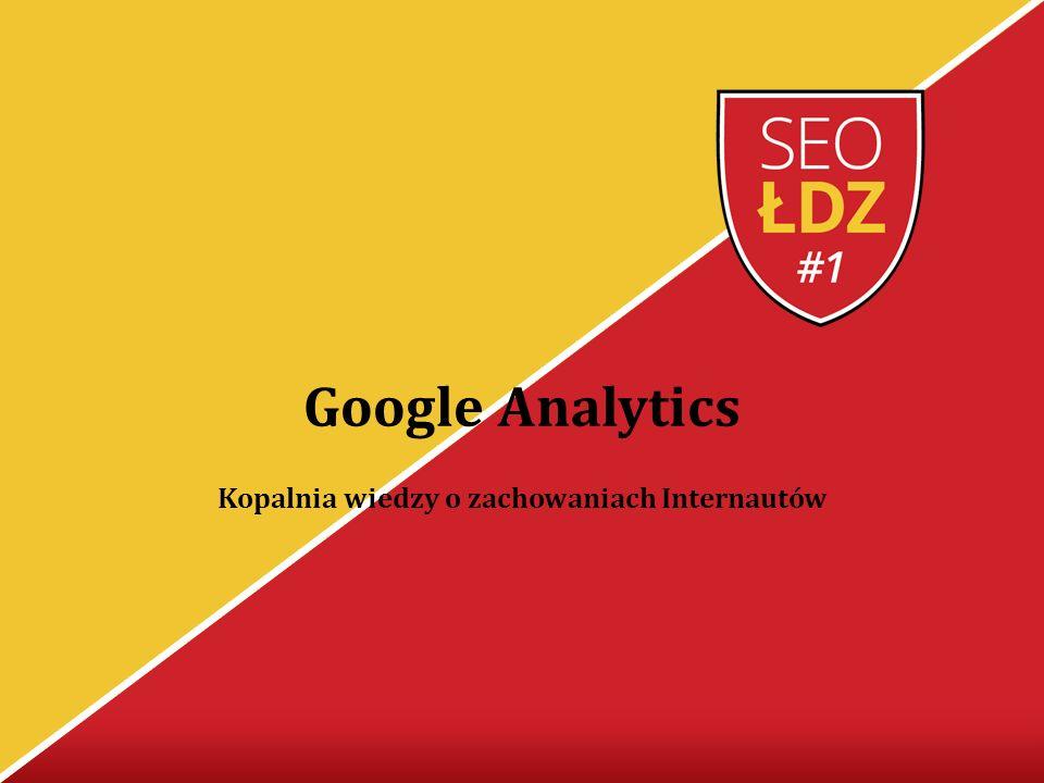 Kopalnia wiedzy o zachowaniach Internautów Google Analytics