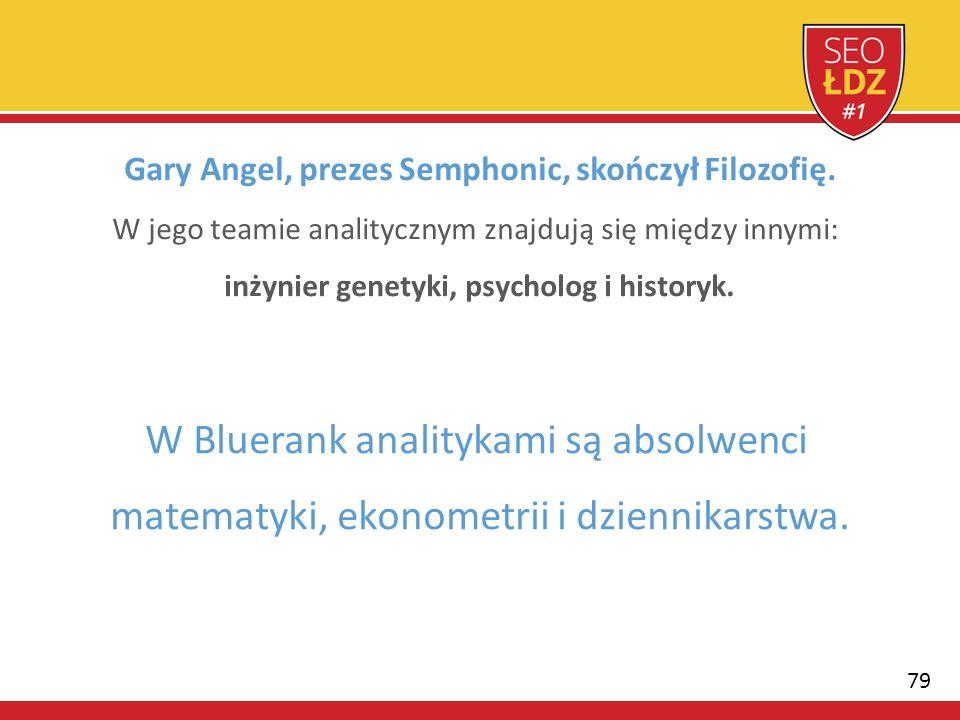 79 Gary Angel, prezes Semphonic, skończył Filozofię. W jego teamie analitycznym znajdują się między innymi: inżynier genetyki, psycholog i historyk. W