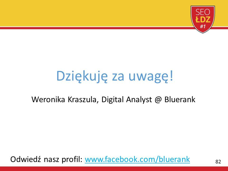 82 Weronika Kraszula, Digital Analyst @ Bluerank Dziękuję za uwagę! Odwiedź nasz profil: www.facebook.com/bluerank